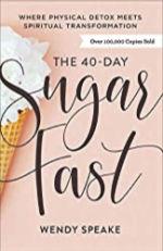 The 40 Day Sugar Fast by Wendy Speake