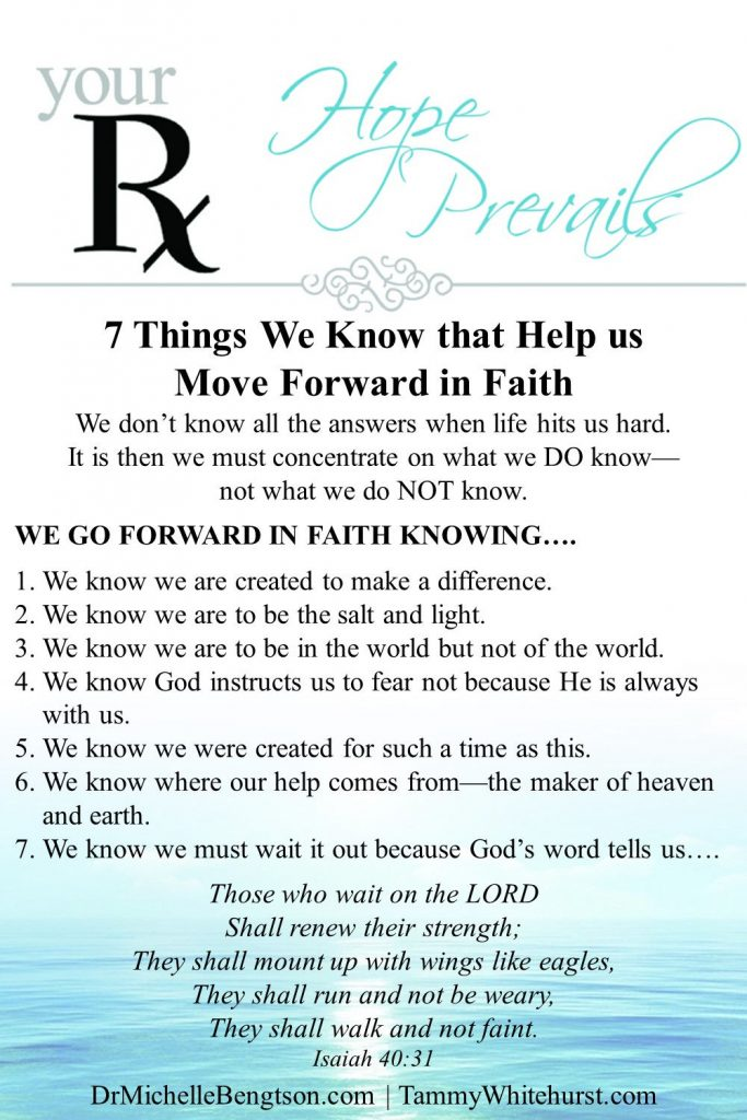We don't know all the answers when life hits us hard. It is then we must concentrate on what we DO know--not what we do NOT know. 7 things we need to KNOW that help us move forward in faith. #faith #hope #encouragement