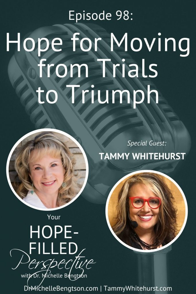 Life can be tough. It kicks you from behind at times. But, God gives hope for today and new strength for tomorrow. Join me with my guest, Tammy Whitehurst, as we talk about the hope we have for moving from trials to triumph. #overcomer #hope #faith #podcast