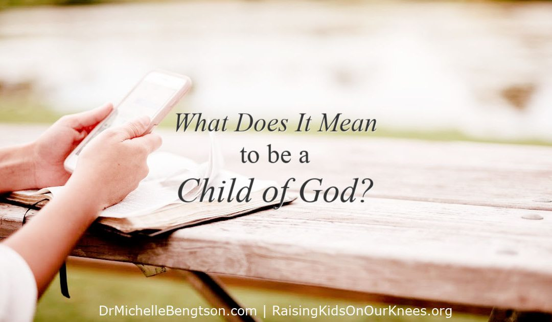 What Does It Mean To Be a Child of God?