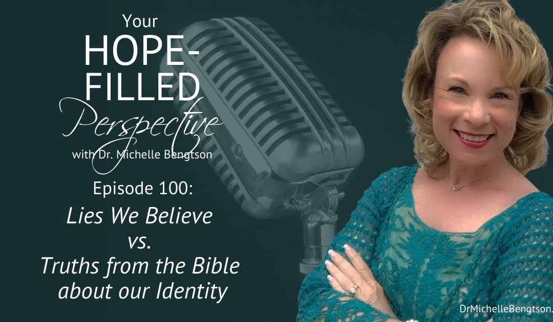 Lies We Believe vs. Truths From The Bible About Our Identity – Episode 100