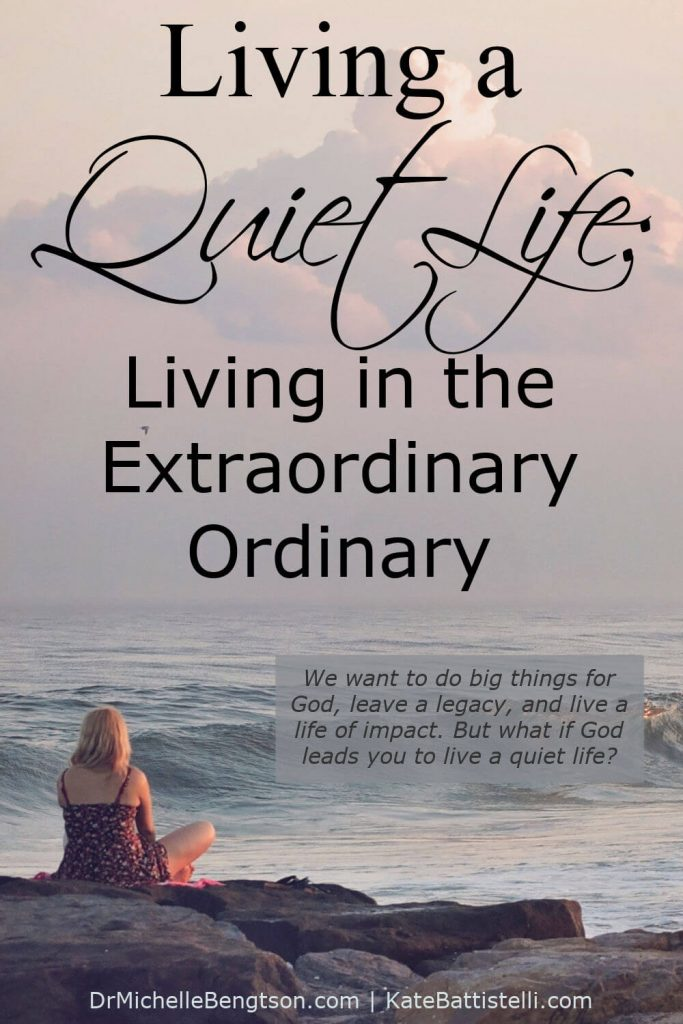 I want to do big things for God, leave a legacy, and live a life of impact. But is it necessary to do big things for God or is it better to live a quiet life by living in the extraordinary ordinary, doing small things with great love and see where God takes it? #encouragement #KateBattistelli #quietlife #hope #faith