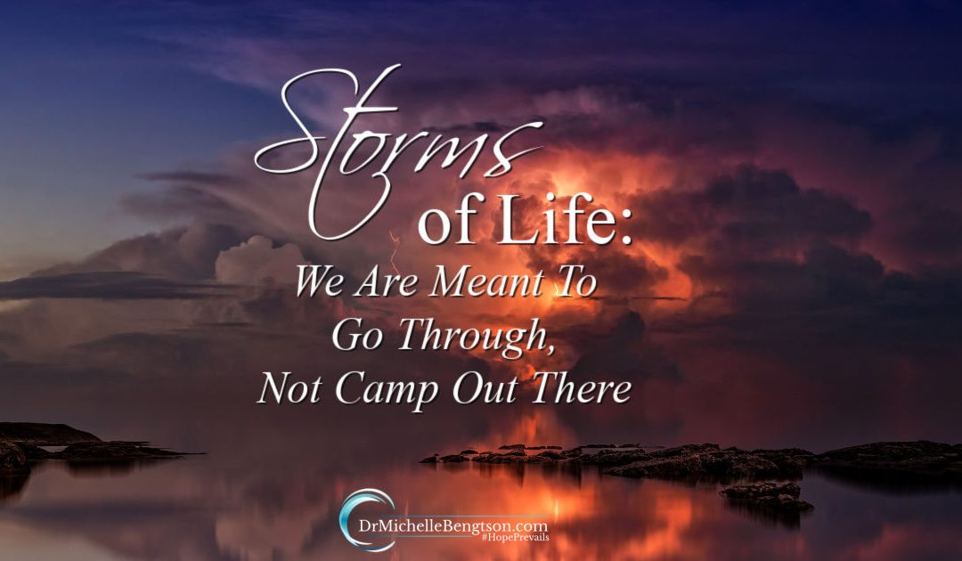 Storms of Life: We Are Meant To Go Through, Not Camp Out There