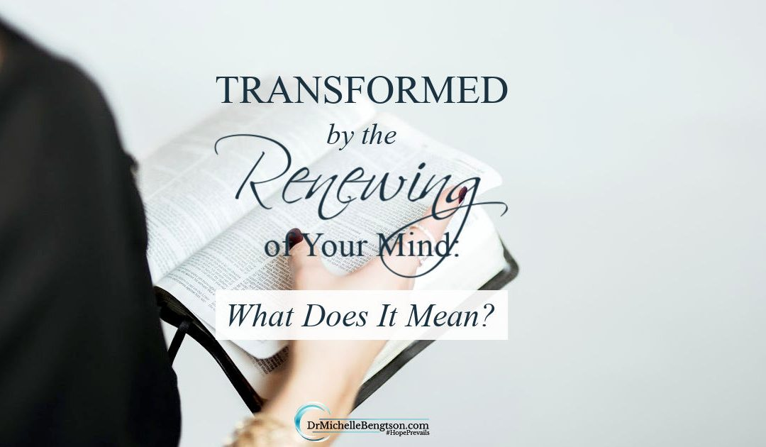 Transformed by the Renewing of Your Mind: What Does it Mean?