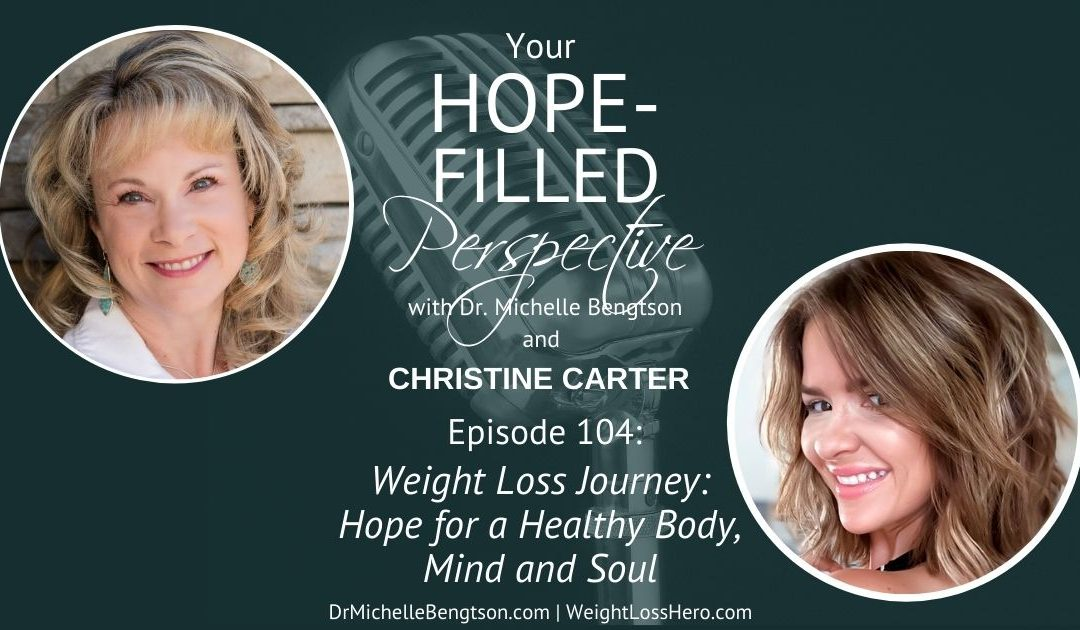 Weight Loss Journey: Hope for a Healthy Body, Mind, and Soul – Episode 104