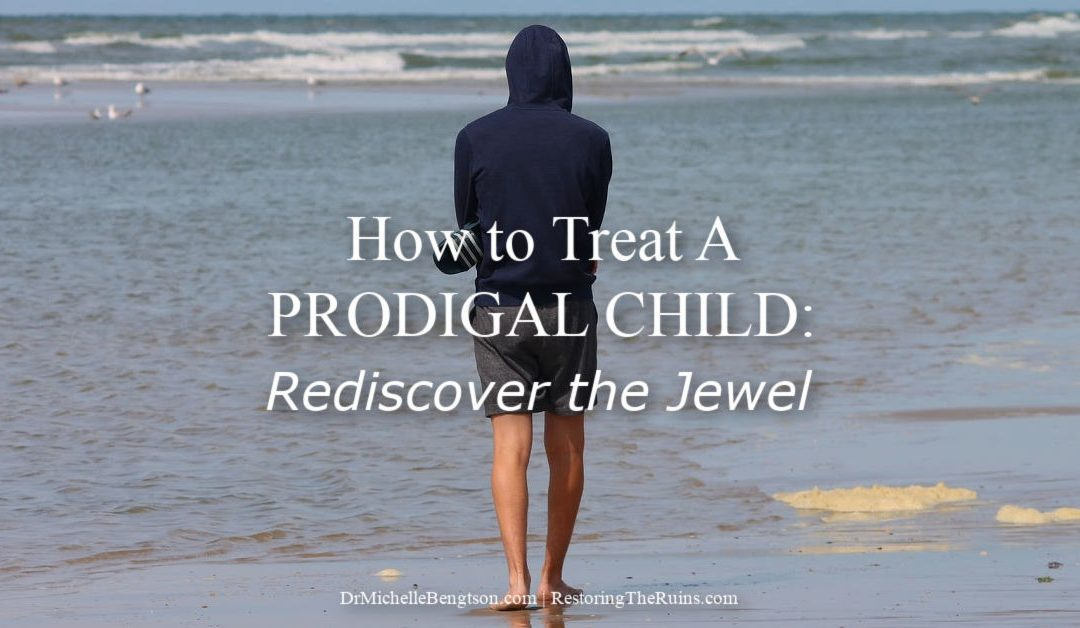 How to Treat A Prodigal Child: Rediscover the Jewel