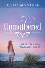 Unmothered by Phylis Mantellli
