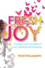 Fresh Joy: Finding Joy in the Midst of Loss, Hardship, and Suffering by Heidi McLaughlin