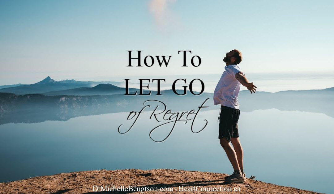 """How To Let Go of Regret to Move from """"IF ONLY"""" regrets to """"WHAT IF"""" Possibilities"""