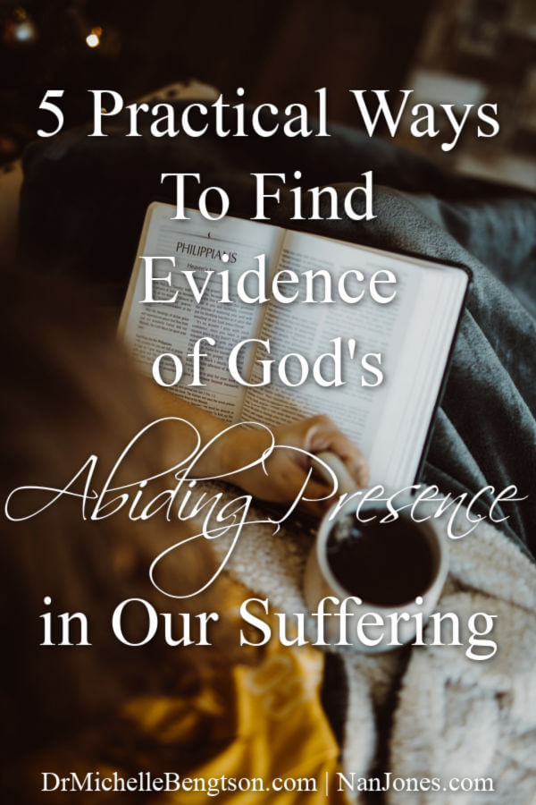 Have you ever wondered where God is? Or, why He has left you all alone? One thing we know for sure is that God promises He will never leave us. So, how do we know He is there? Read more as Nan Jones shares 5 practical ways to find evidence of God's abiding presence in our suffering. #faith #hope #trustGod
