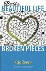 Build a Beautiful Life Out of Broken Pieces by Kris Reece
