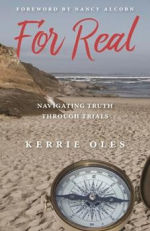 For Real: Navigating Truths Through Trials by Kerrie Oles