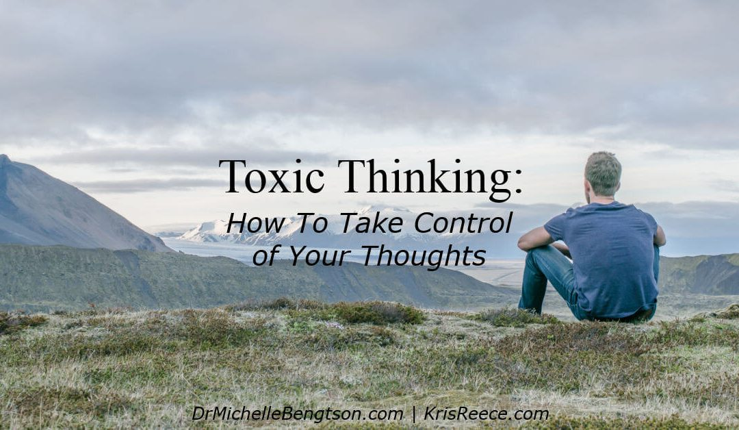Toxic Thinking: Take Control of Your Thoughts