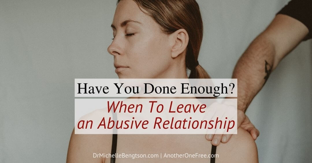Have You Done Enough? When to Leave an Abusive Relationship