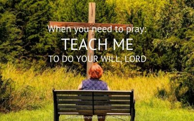 """When You Need To Pray """"Teach Me To Do Your Will, Lord"""""""