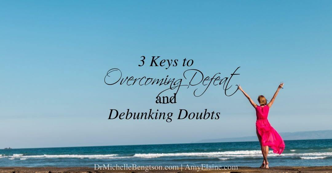 3 Keys to Overcoming Defeat and Debunking Doubts