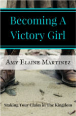 Becoming a Victory Girl by Amy Elaine Martinez