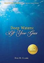 Deep 'waters: Lift Your Gaze by Kim M. Clark