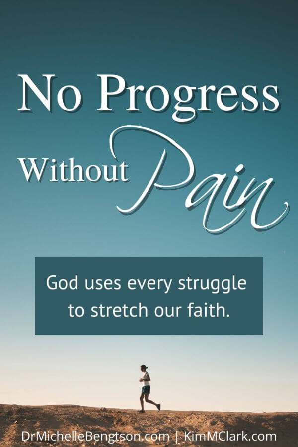 All of us struggle through trials, sufferings, and periods of change. God uses every struggle to stretch our faith. Today, Kim M. Clark shares from her latest devotional how growth stems from our pain. There is no progress without pain. #pain #progress #trials #hardtimes #difficulttimes #hope #faith