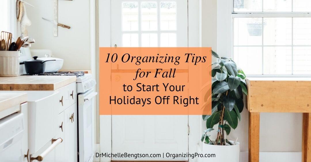 10 Organizing Tips for Fall to Start Your Holidays Off Right