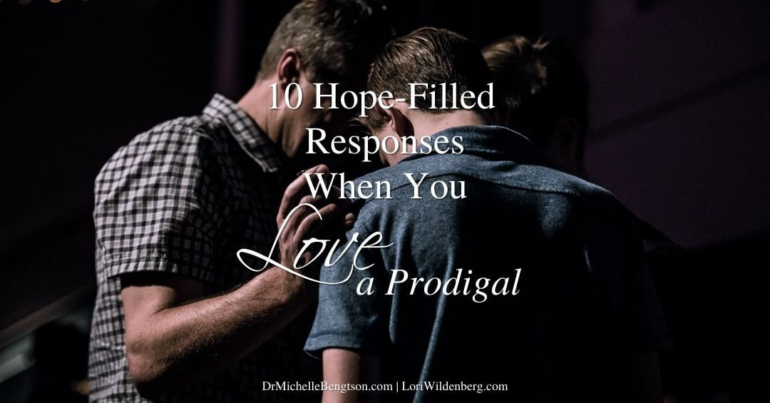 10 Hope-filled Responses When You Love a Prodigal
