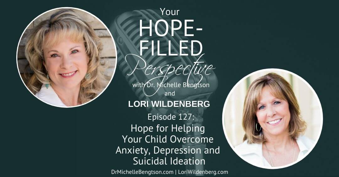 Hope for Helping Your Child Overcome Anxiety, Depression and Suicidal Ideation – Episode 127