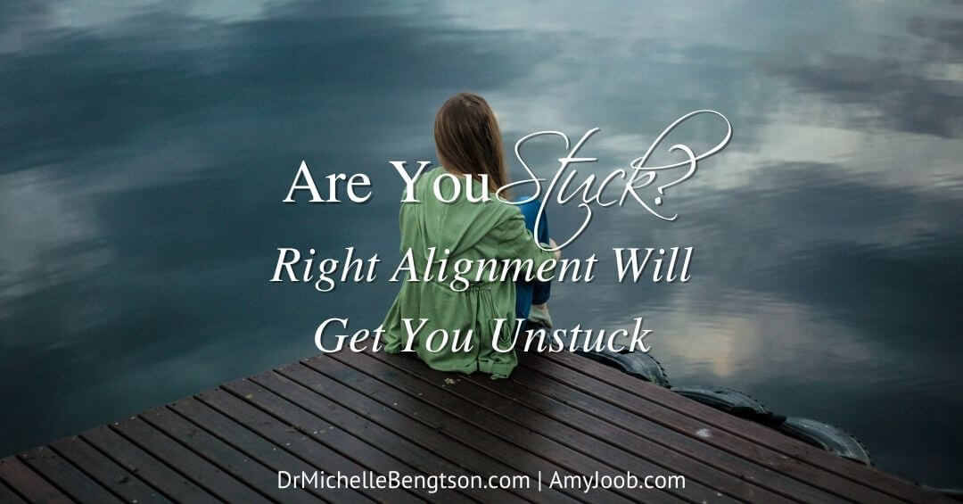Are You Stuck? Right Alignment Will Get You Unstuck!